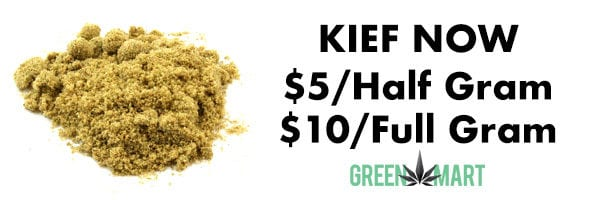 Kief Now $5 per half gram and $10 per full gram.